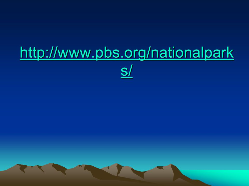 http://www.pbs.org/nationalpark s/ http://www.pbs.org/nationalpark s/