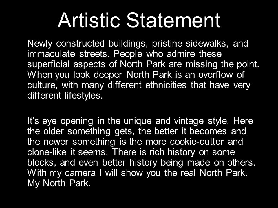 Artistic Statement Newly constructed buildings, pristine sidewalks, and immaculate streets. People who admire these superficial aspects of North Park