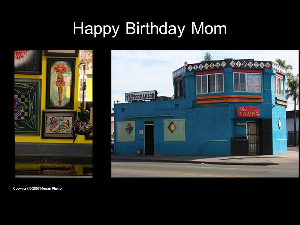 Happy Birthday Mom Copyright © 2007 Megan Plumb