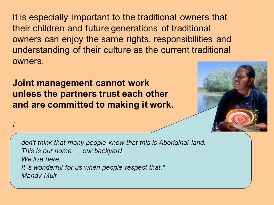 It is especially important to the traditional owners that their children and future generations of traditional owners can enjoy the same rights, respo