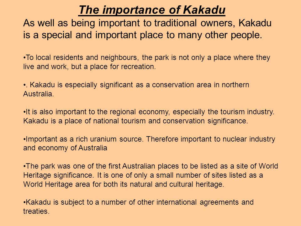 The importance of Kakadu As well as being important to traditional owners, Kakadu is a special and important place to many other people.