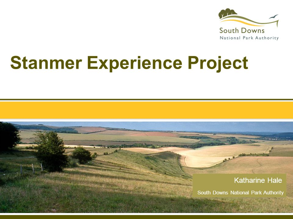 Overview of presentation - Introduction SDNPA and C8 - What is the Stanmer Experience Project.
