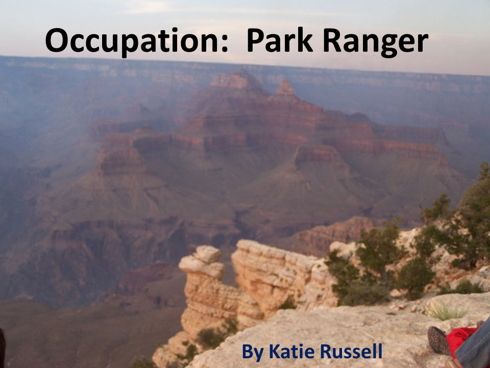 Occupation: Park Ranger By Katie Russell