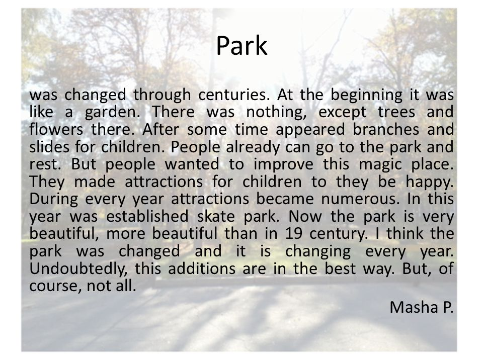 Park was changed through centuries. At the beginning it was like a garden.