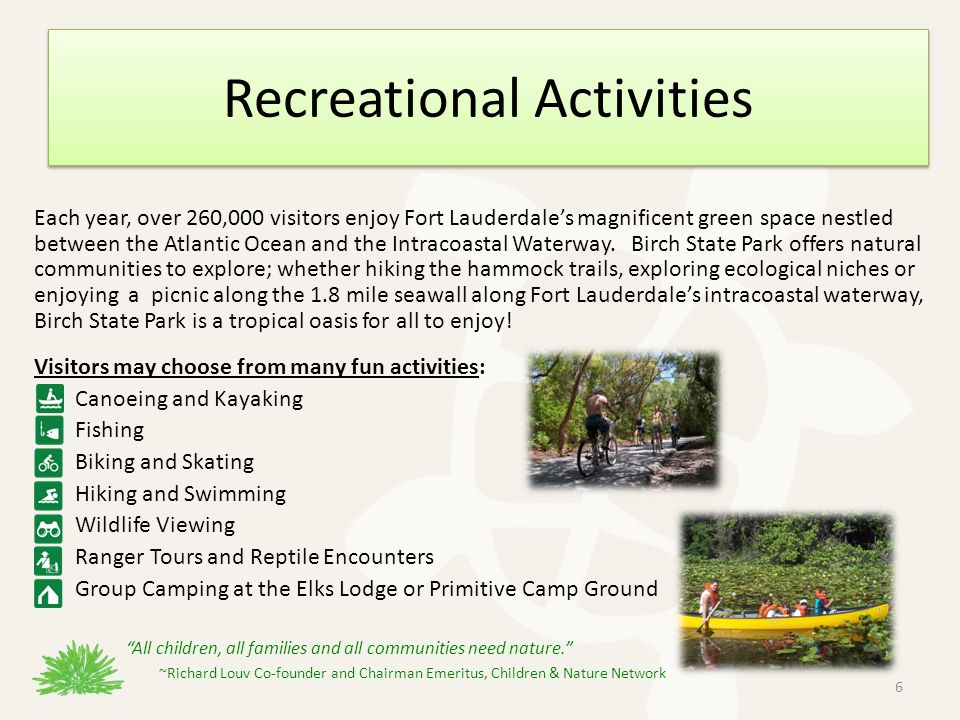 Recreational Activities Each year, over 260,000 visitors enjoy Fort Lauderdales magnificent green space nestled between the Atlantic Ocean and the Intracoastal Waterway.