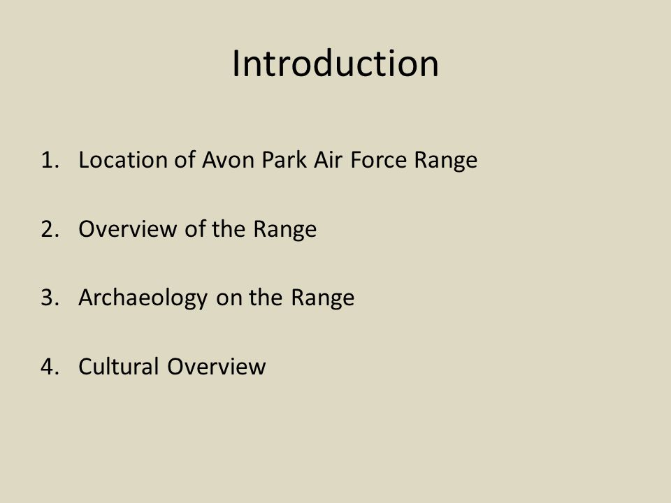Introduction 1.Location of Avon Park Air Force Range 2.Overview of the Range 3.Archaeology on the Range 4.Cultural Overview