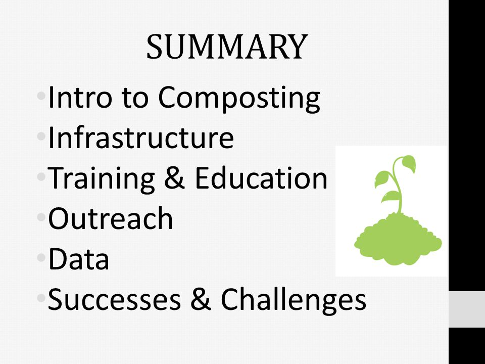 SUMMARY Intro to Composting Infrastructure Training & Education Outreach Data Successes & Challenges