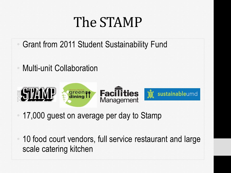 The STAMP Grant from 2011 Student Sustainability Fund Multi-unit Collaboration 17,000 guest on average per day to Stamp 10 food court vendors, full service restaurant and large scale catering kitchen