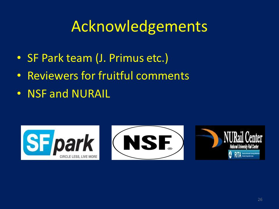 Acknowledgements SF Park team (J. Primus etc.) Reviewers for fruitful comments NSF and NURAIL 26