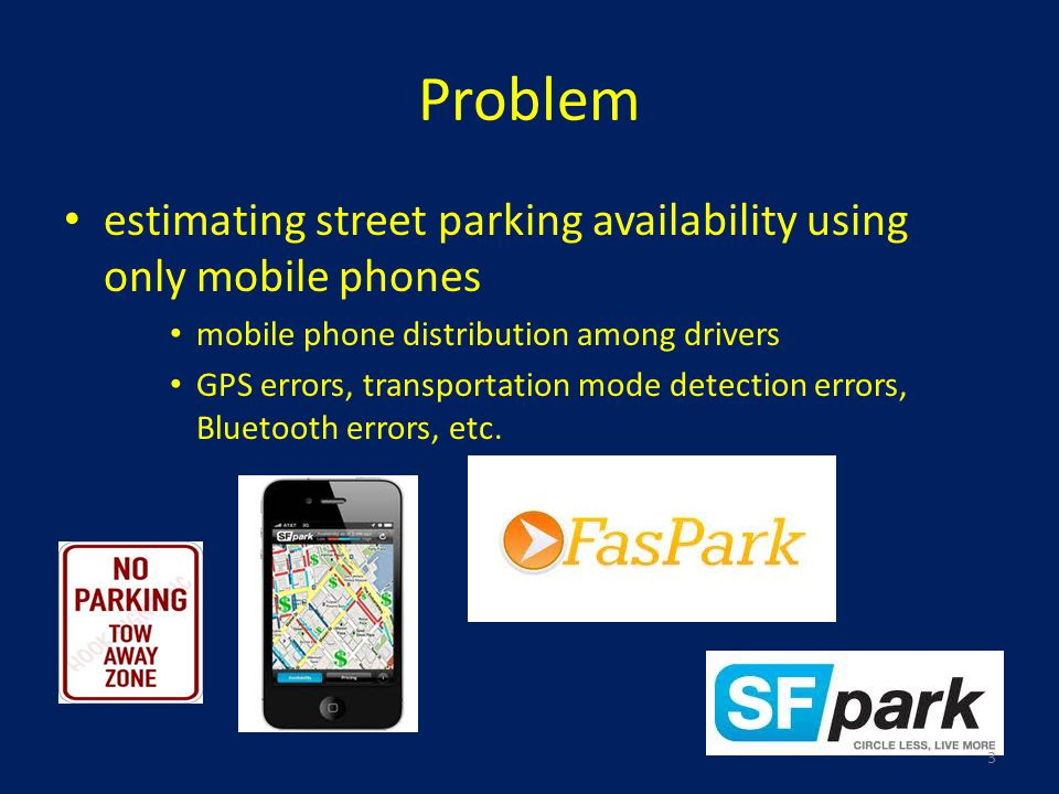 Problem estimating street parking availability using only mobile phones mobile phone distribution among drivers GPS errors, transportation mode detection errors, Bluetooth errors, etc.