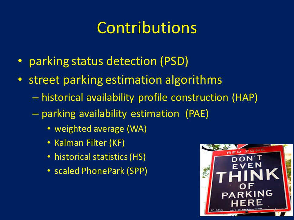 Contributions parking status detection (PSD) street parking estimation algorithms – historical availability profile construction (HAP) – parking availability estimation (PAE) weighted average (WA) Kalman Filter (KF) historical statistics (HS) scaled PhonePark (SPP) 6