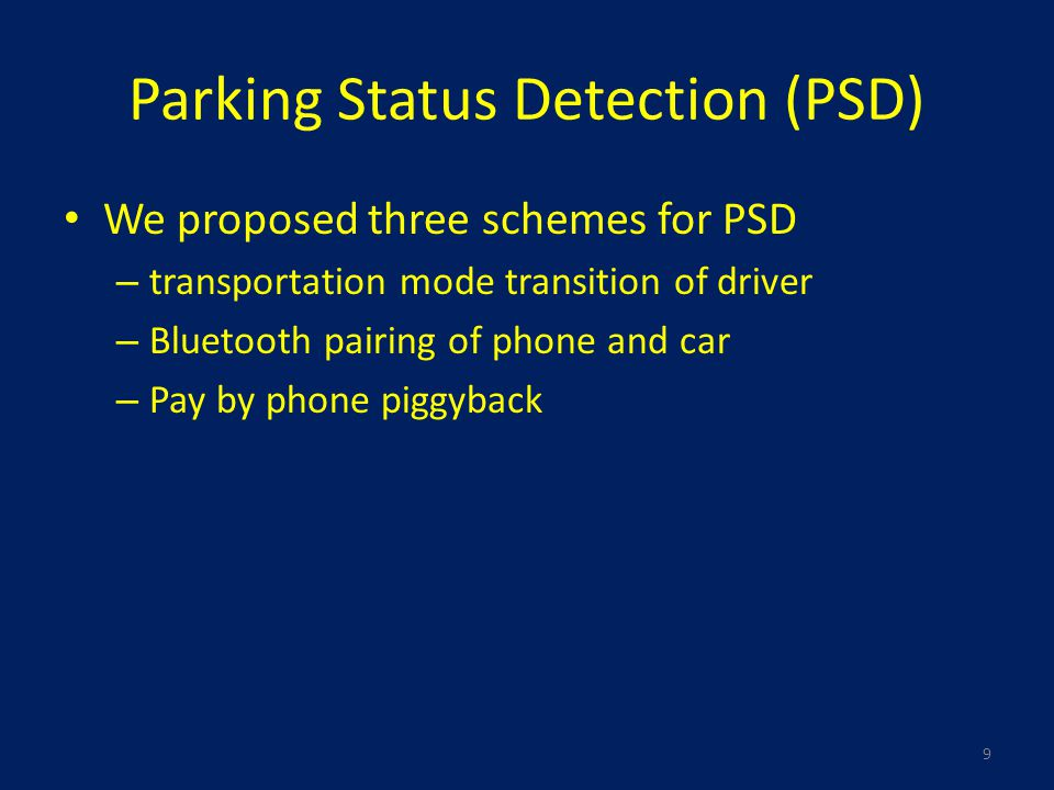 Parking Status Detection (PSD) We proposed three schemes for PSD – transportation mode transition of driver – Bluetooth pairing of phone and car – Pay