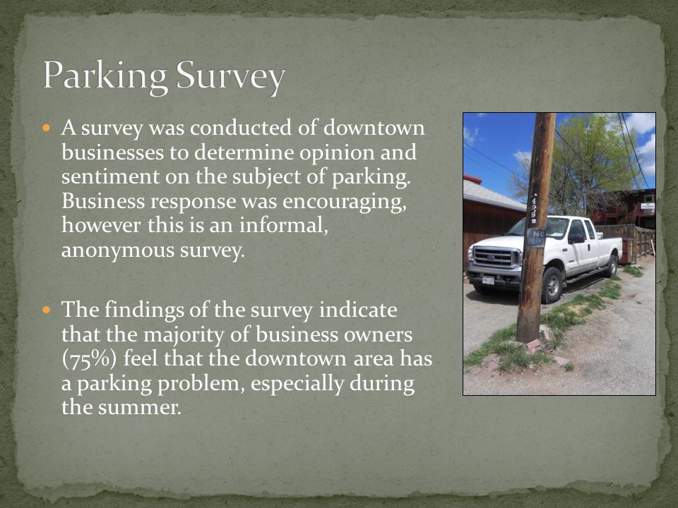 A survey was conducted of downtown businesses to determine opinion and sentiment on the subject of parking.