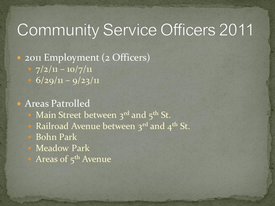 2011 Employment (2 Officers) 7/2/11 – 10/7/11 6/29/11 – 9/23/11 Areas Patrolled Main Street between 3 rd and 5 th St.
