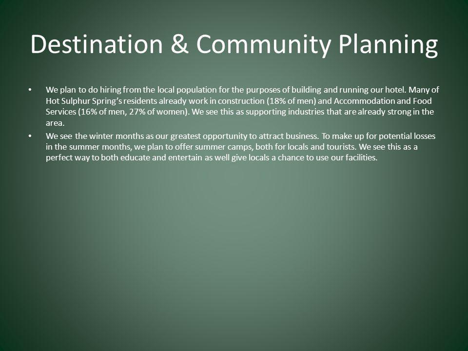 Destination & Community Planning We plan to do hiring from the local population for the purposes of building and running our hotel.