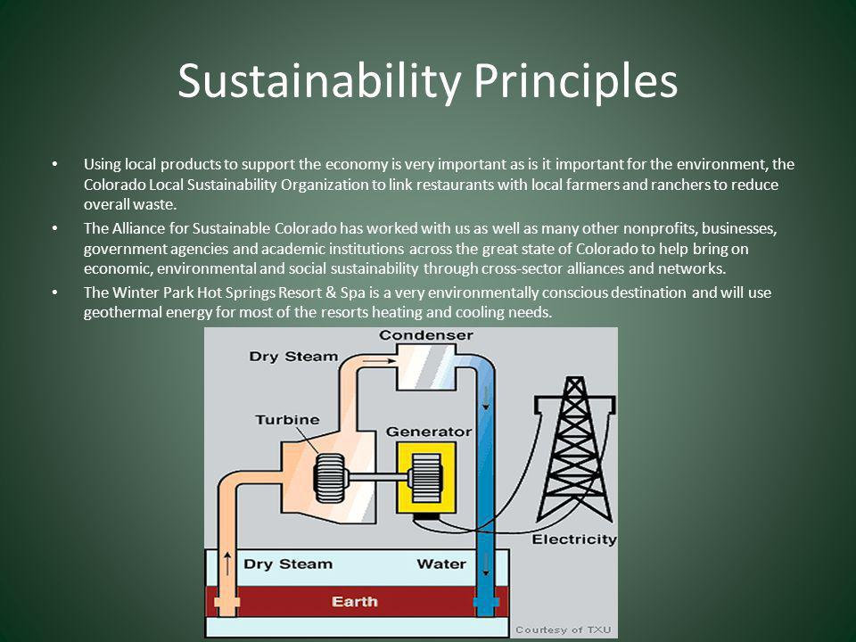 Sustainability Principles Using local products to support the economy is very important as is it important for the environment, the Colorado Local Sustainability Organization to link restaurants with local farmers and ranchers to reduce overall waste.