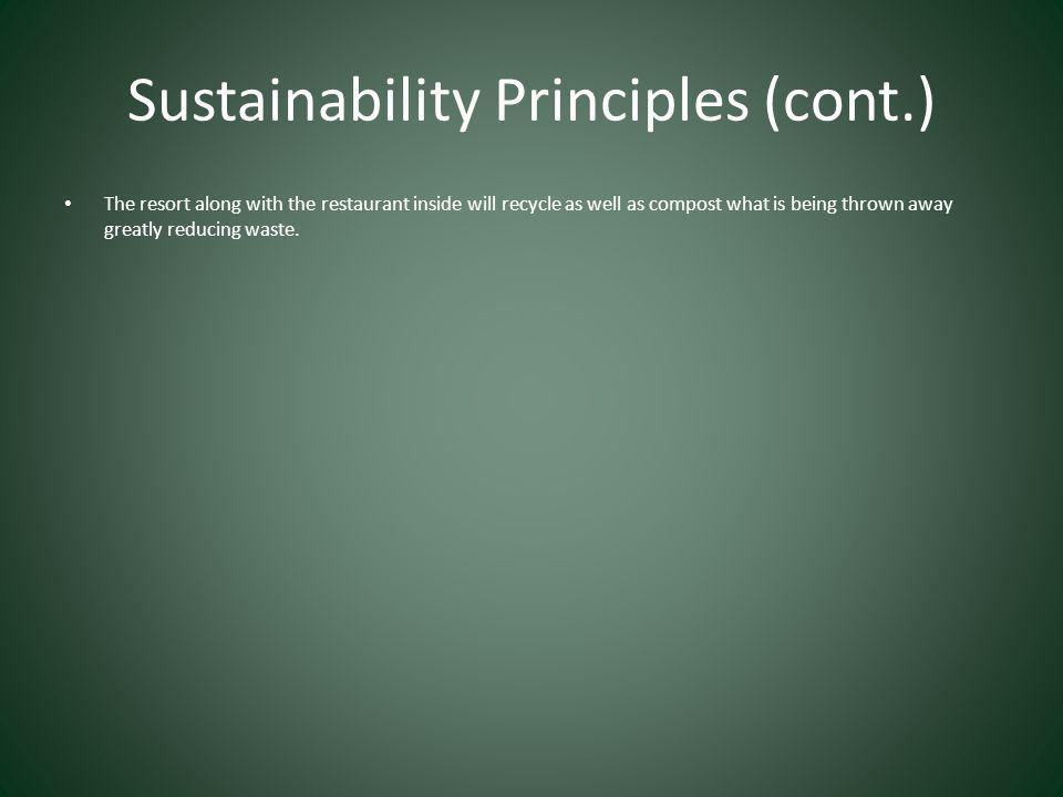 Sustainability Principles (cont.) The resort along with the restaurant inside will recycle as well as compost what is being thrown away greatly reducing waste.