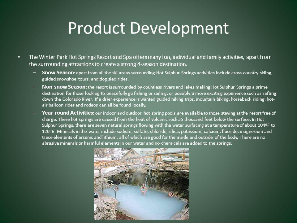 Product Development The Winter Park Hot Springs Resort and Spa offers many fun, individual and family activities, apart from the surrounding attractions to create a strong 4-season destination.