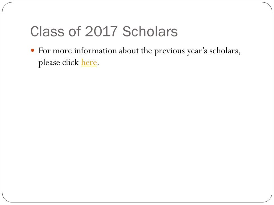 Class of 2017 Scholars For more information about the previous years scholars, please click here.here