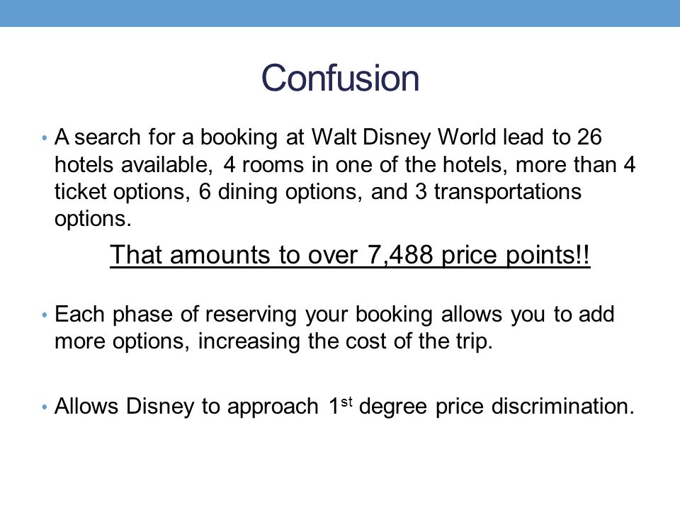 Confusion A search for a booking at Walt Disney World lead to 26 hotels available, 4 rooms in one of the hotels, more than 4 ticket options, 6 dining