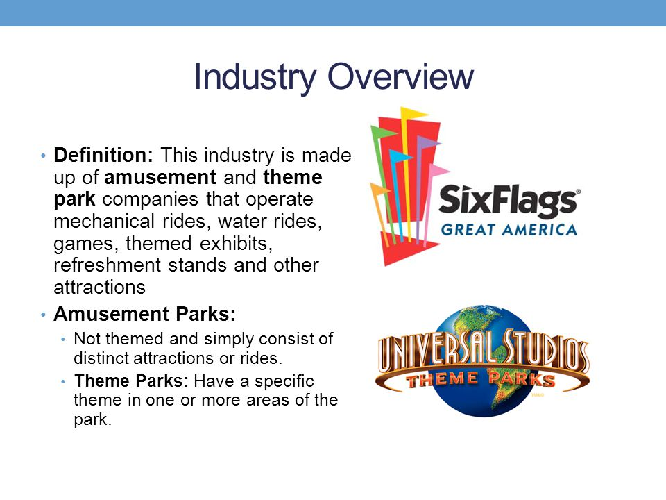 Industry Overview Definition: This industry is made up of amusement and theme park companies that operate mechanical rides, water rides, games, themed