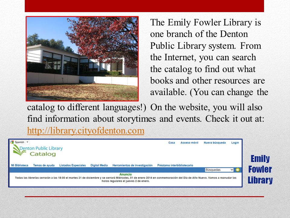 Emily Fowler Library The Emily Fowler Library is one branch of the Denton Public Library system.