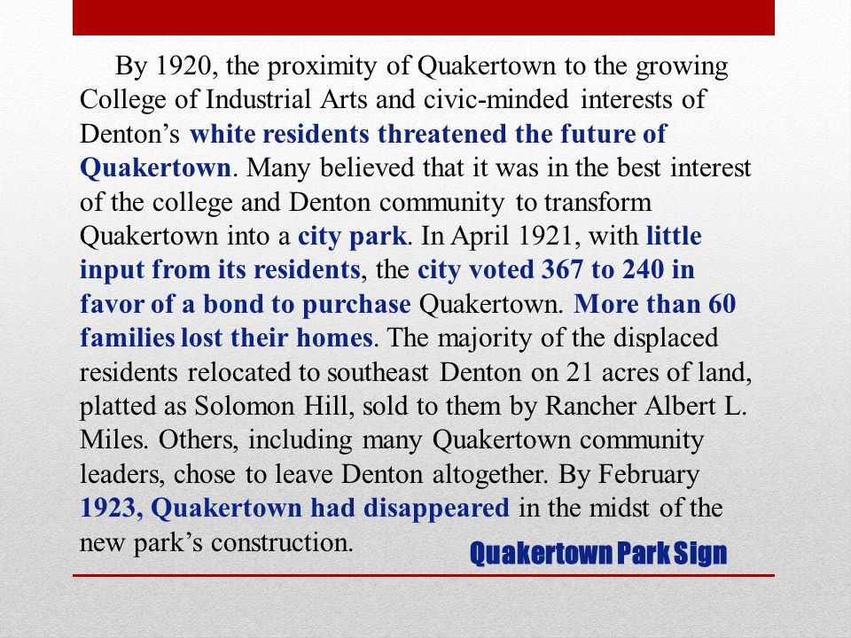 By 1920, the proximity of Quakertown to the growing College of Industrial Arts and civic-minded interests of Dentons white residents threatened the future of Quakertown.