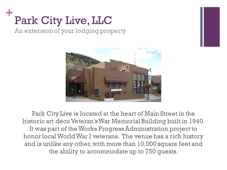 + Park City Live, LLC An extension of your lodging property Park City Live is located at the heart of Main Street in the historic art deco Veterans War Memorial Building built in 1940.