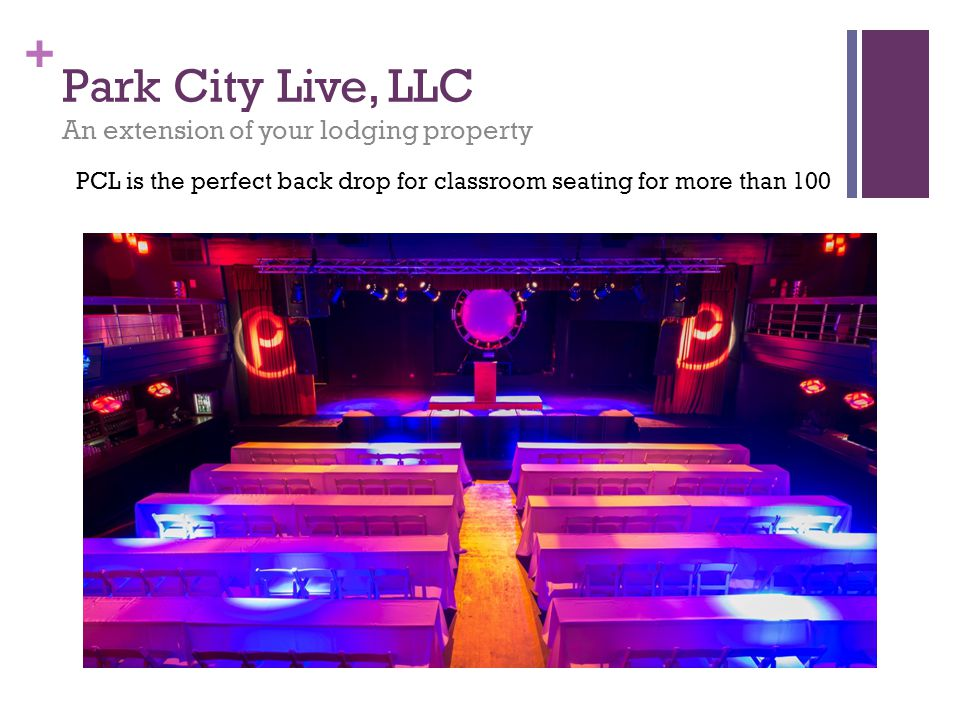 + Park City Live, LLC An extension of your lodging property PCL is the perfect back drop for classroom seating for more than 100