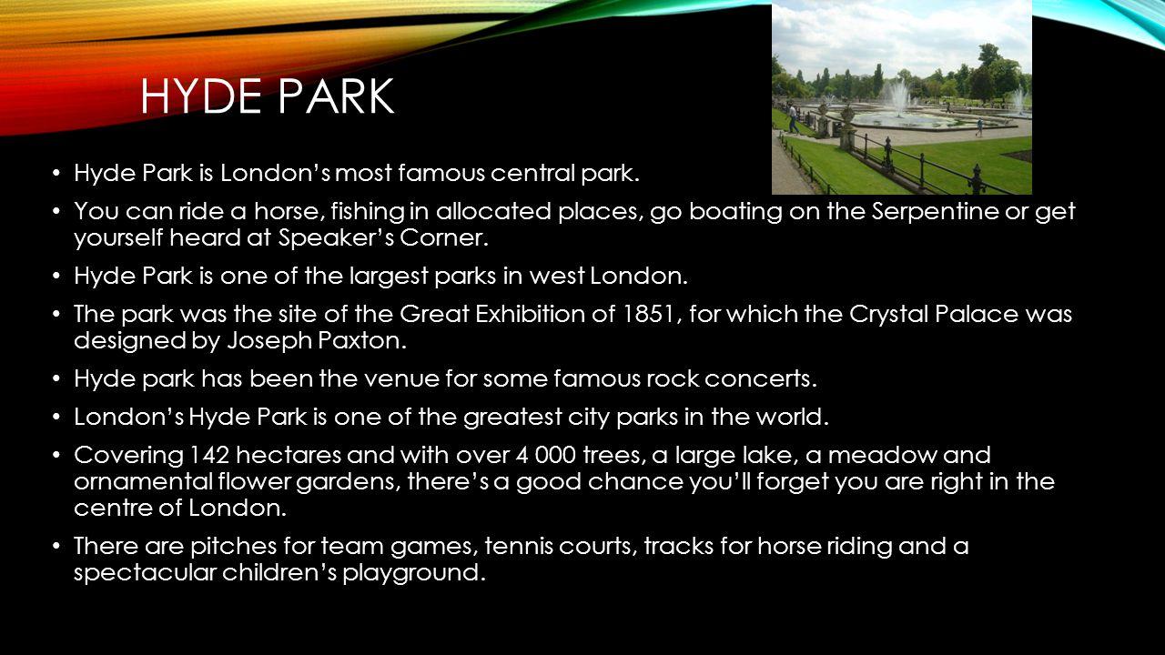 HYDE PARK Hyde Park is Londons most famous central park.