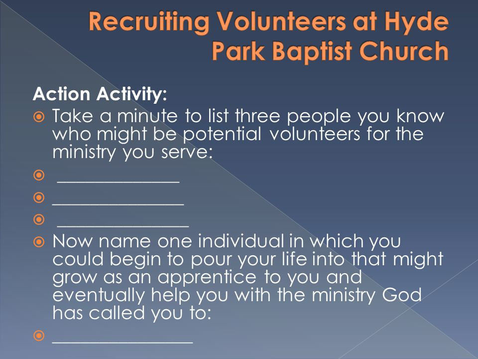 Action Activity: Take a minute to list three people you know who might be potential volunteers for the ministry you serve: _____________ _____________