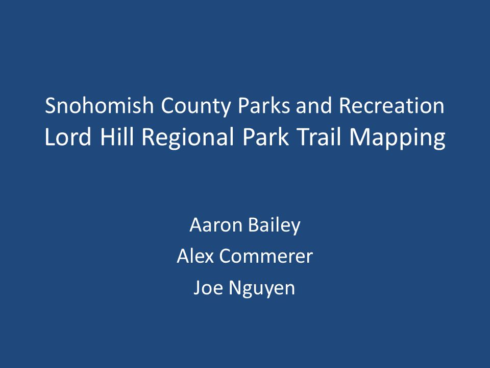 Snohomish County Parks and Recreation Lord Hill Regional Park Trail Mapping Aaron Bailey Alex Commerer Joe Nguyen