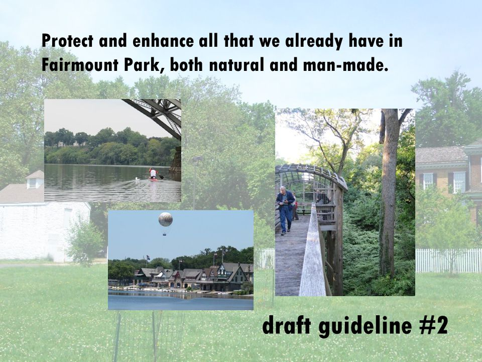 draft guideline #2 Protect all that we already have in Fairmount Park, both natural and man-made.