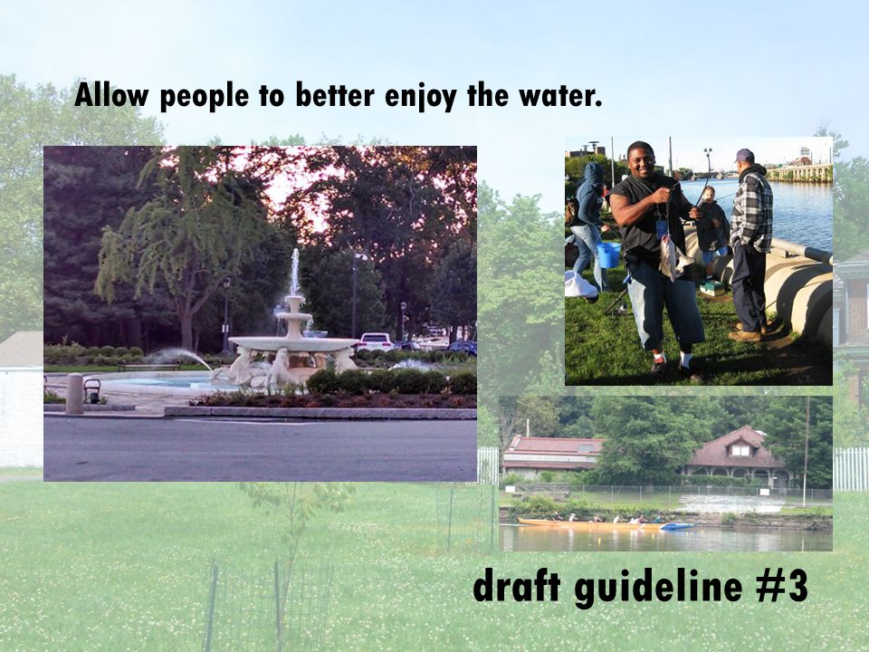 draft guideline #3 Build trails along old creeks that take people throughout the park Create new water recreation activities in the Schuylkill River and throughout the park Do a better job of showing how Fairmount Park makes our drinking water cleaner Allow people to better enjoy the water.