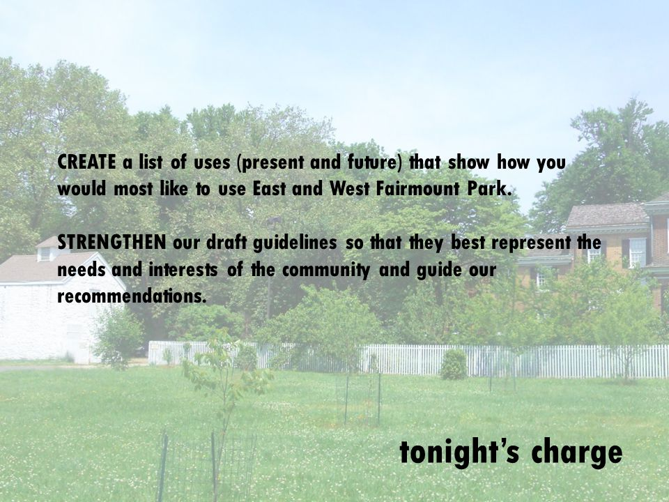 tonights charge CREATE a list of uses (present and future) that show how you would most like to use East and West Fairmount Park.