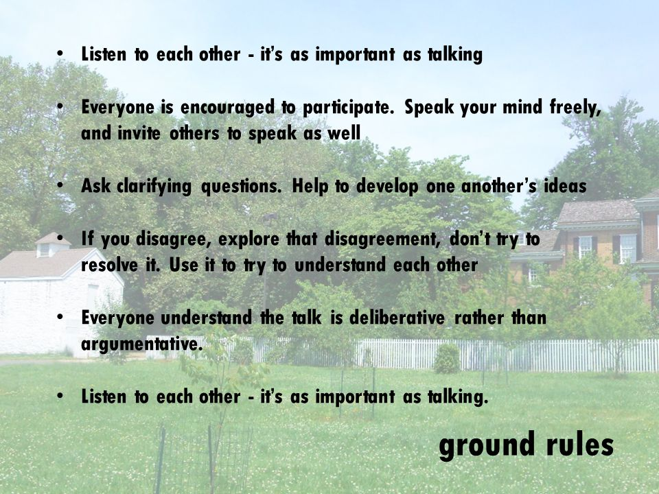 ground rules Listen to each other - its as important as talking Everyone is encouraged to participate.