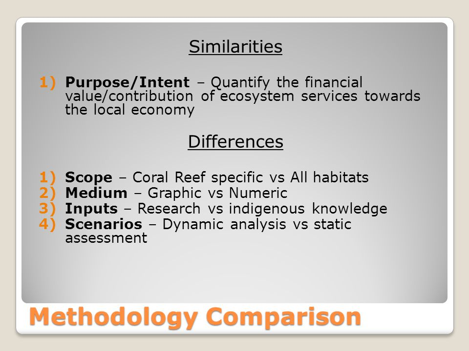 Methodology Comparison Similarities 1)Purpose/Intent – Quantify the financial value/contribution of ecosystem services towards the local economy Diffe