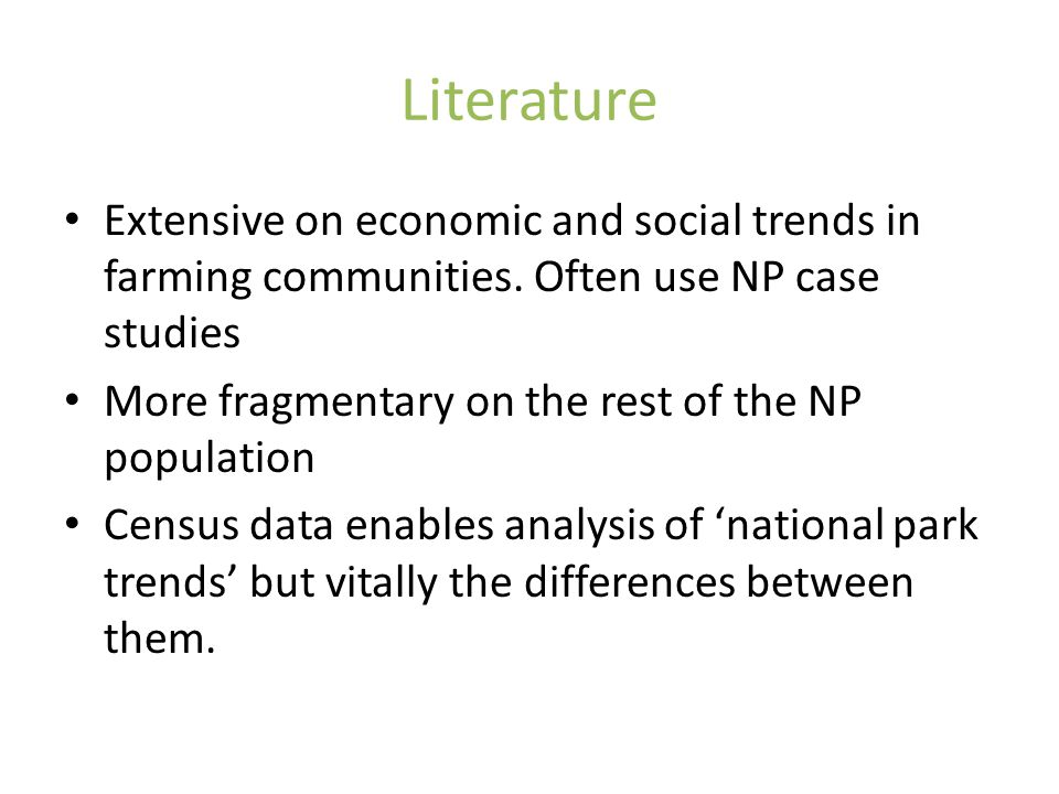 Literature Extensive on economic and social trends in farming communities. Often use NP case studies More fragmentary on the rest of the NP population