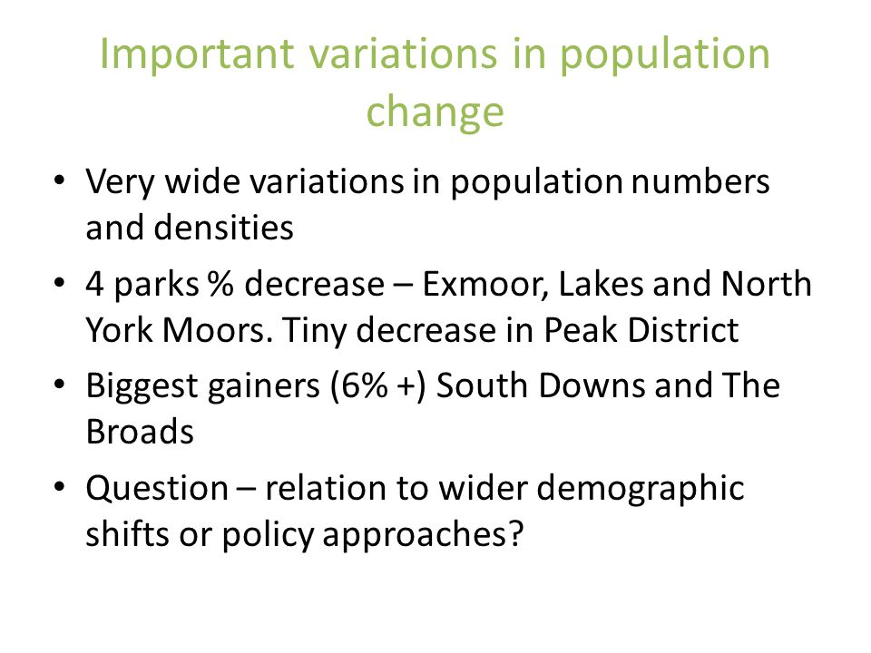 Important variations in population change Very wide variations in population numbers and densities 4 parks % decrease – Exmoor, Lakes and North York Moors.