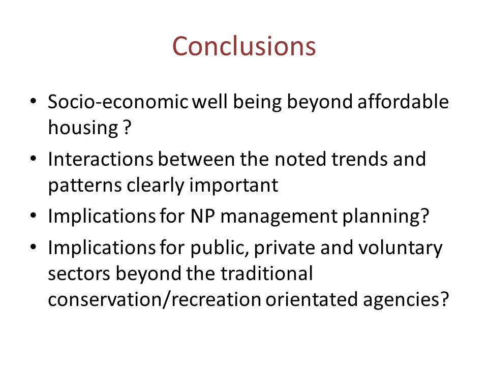 Conclusions Socio-economic well being beyond affordable housing ? Interactions between the noted trends and patterns clearly important Implications fo
