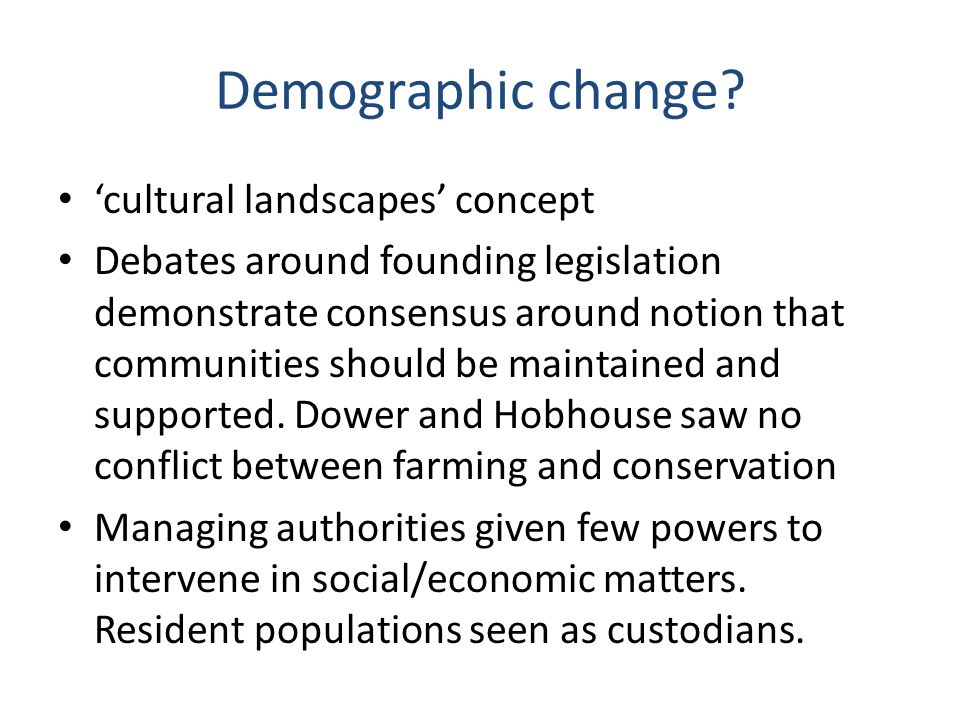 Demographic change? cultural landscapes concept Debates around founding legislation demonstrate consensus around notion that communities should be mai