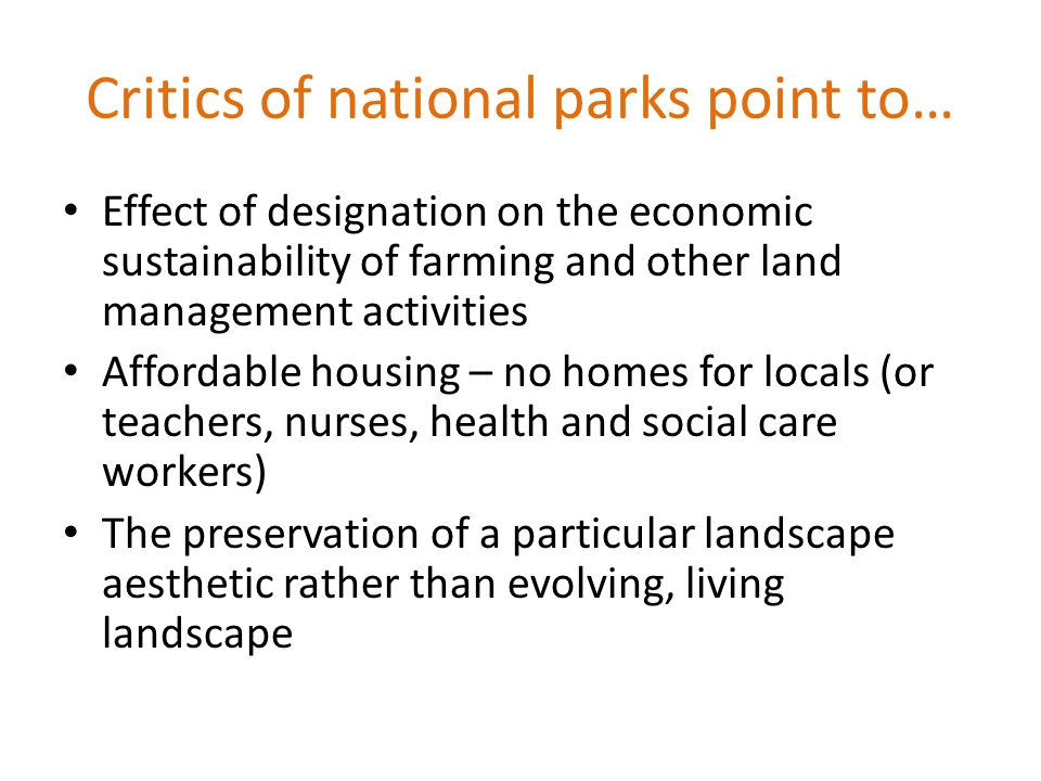 Critics of national parks point to… Effect of designation on the economic sustainability of farming and other land management activities Affordable ho