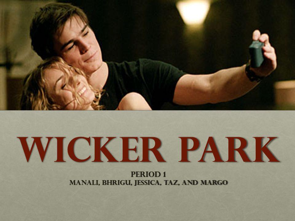 Wicker Park Period 1 Manali, Bhrigu, Jessica, Taz, and Margo