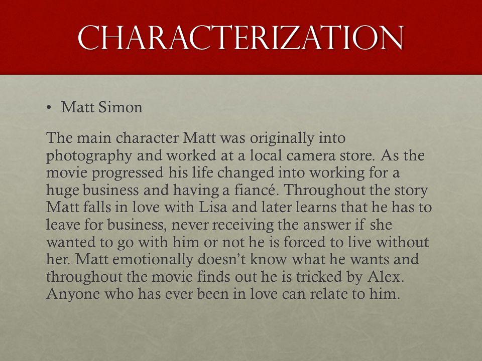 Characterization Matt SimonMatt Simon The main character Matt was originally into photography and worked at a local camera store. As the movie progres
