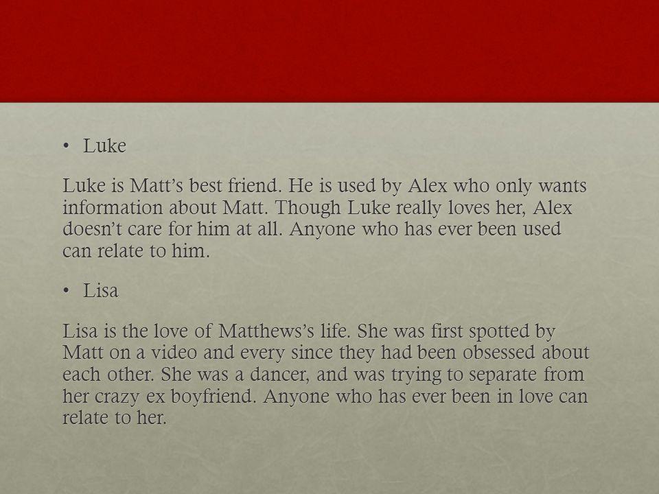 LukeLuke Luke is Matts best friend. He is used by Alex who only wants information about Matt.