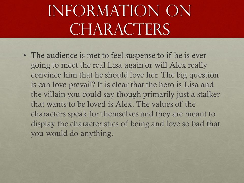 Information on Characters The audience is met to feel suspense to if he is ever going to meet the real Lisa again or will Alex really convince him that he should love her.