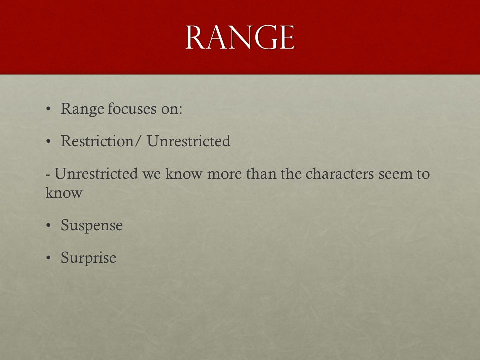 Range Range focuses on:Range focuses on: Restriction/ UnrestrictedRestriction/ Unrestricted - Unrestricted we know more than the characters seem to know SuspenseSuspense SurpriseSurprise