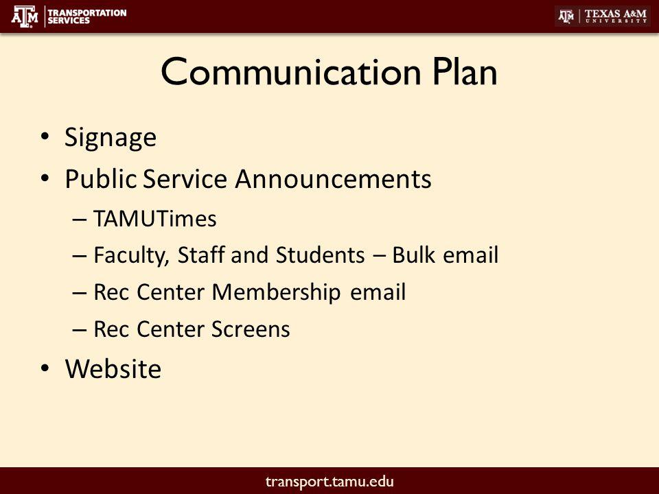 transport.tamu.edu Communication Plan Signage Public Service Announcements – TAMUTimes – Faculty, Staff and Students – Bulk email – Rec Center Membership email – Rec Center Screens Website