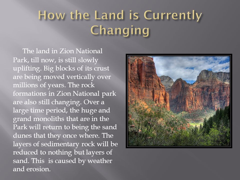 The land in Zion National Park, till now, is still slowly uplifting.