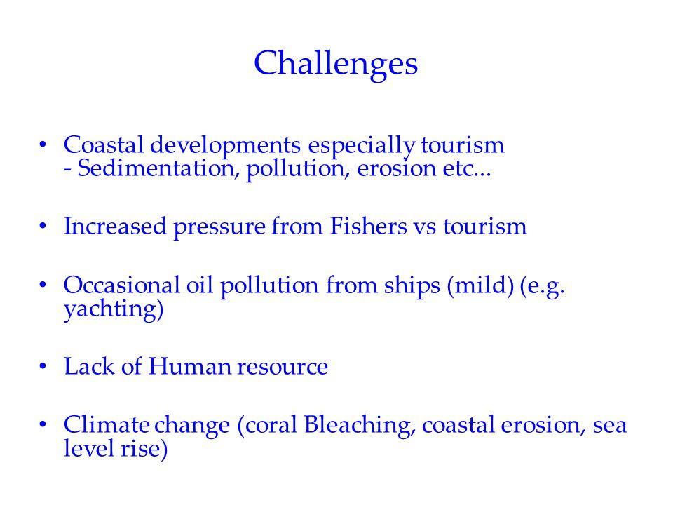 Challenges Coastal developments especially tourism - Sedimentation, pollution, erosion etc...